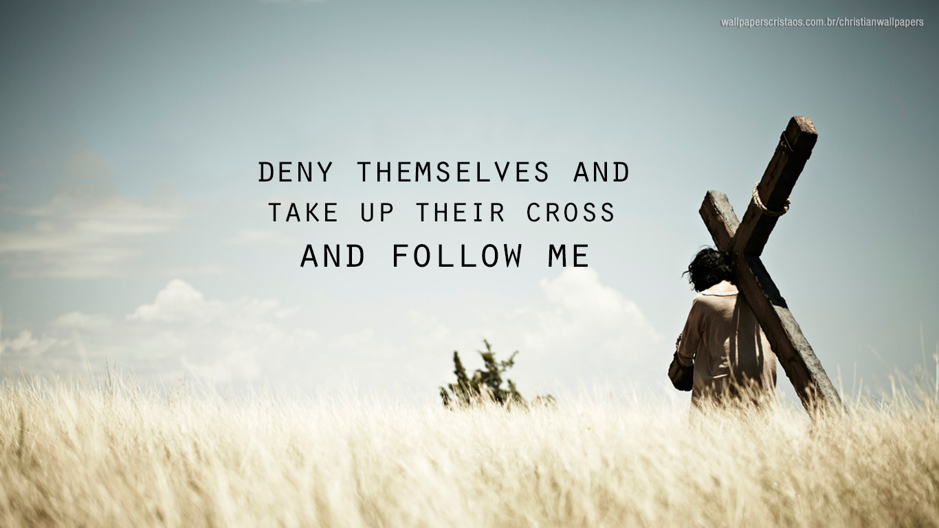 deny themselves take up their cross follow me christian wallpaper hd_1366x768
