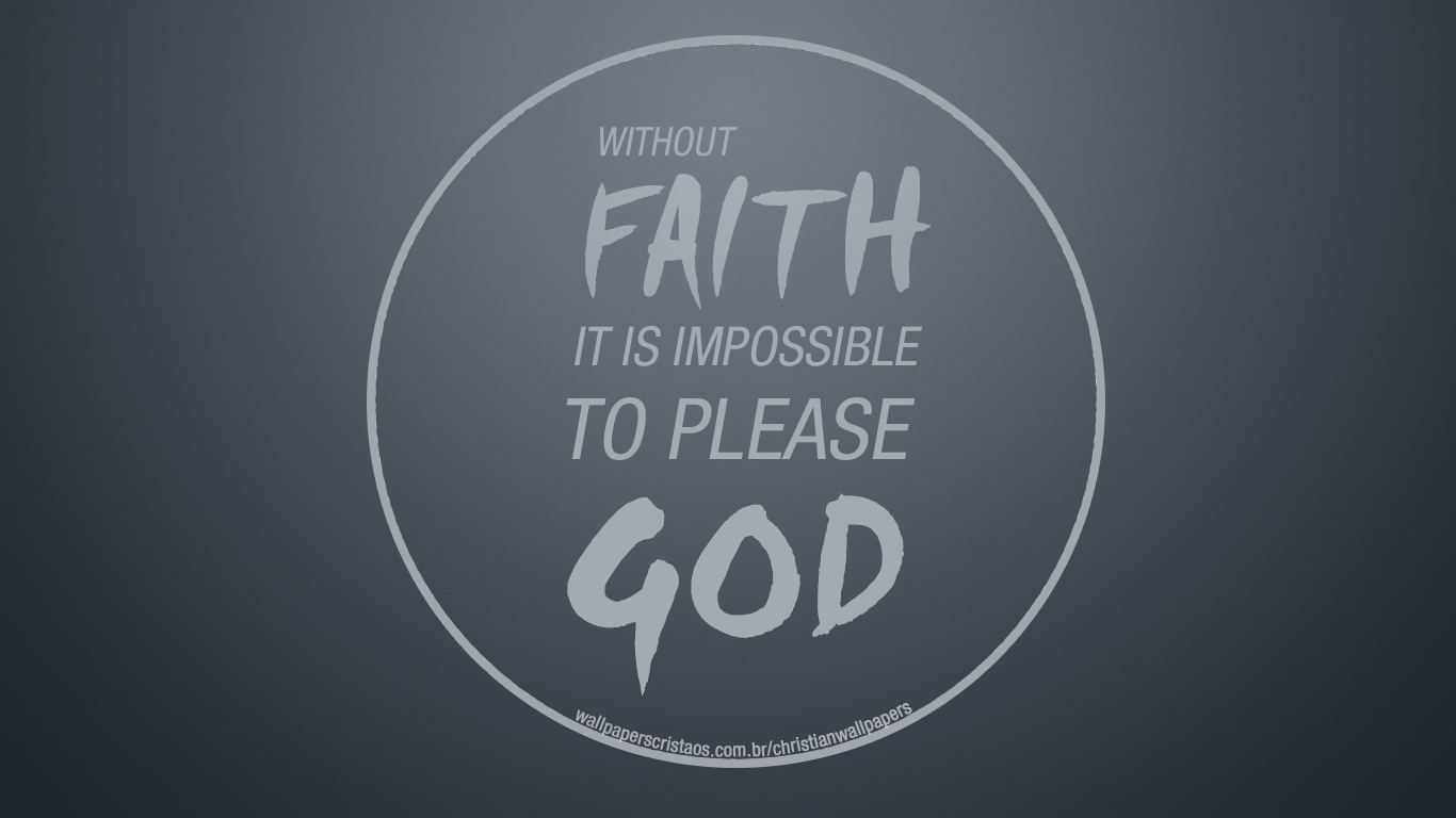 without faith it is impossible to please God christian wallpaper hd_1366x768