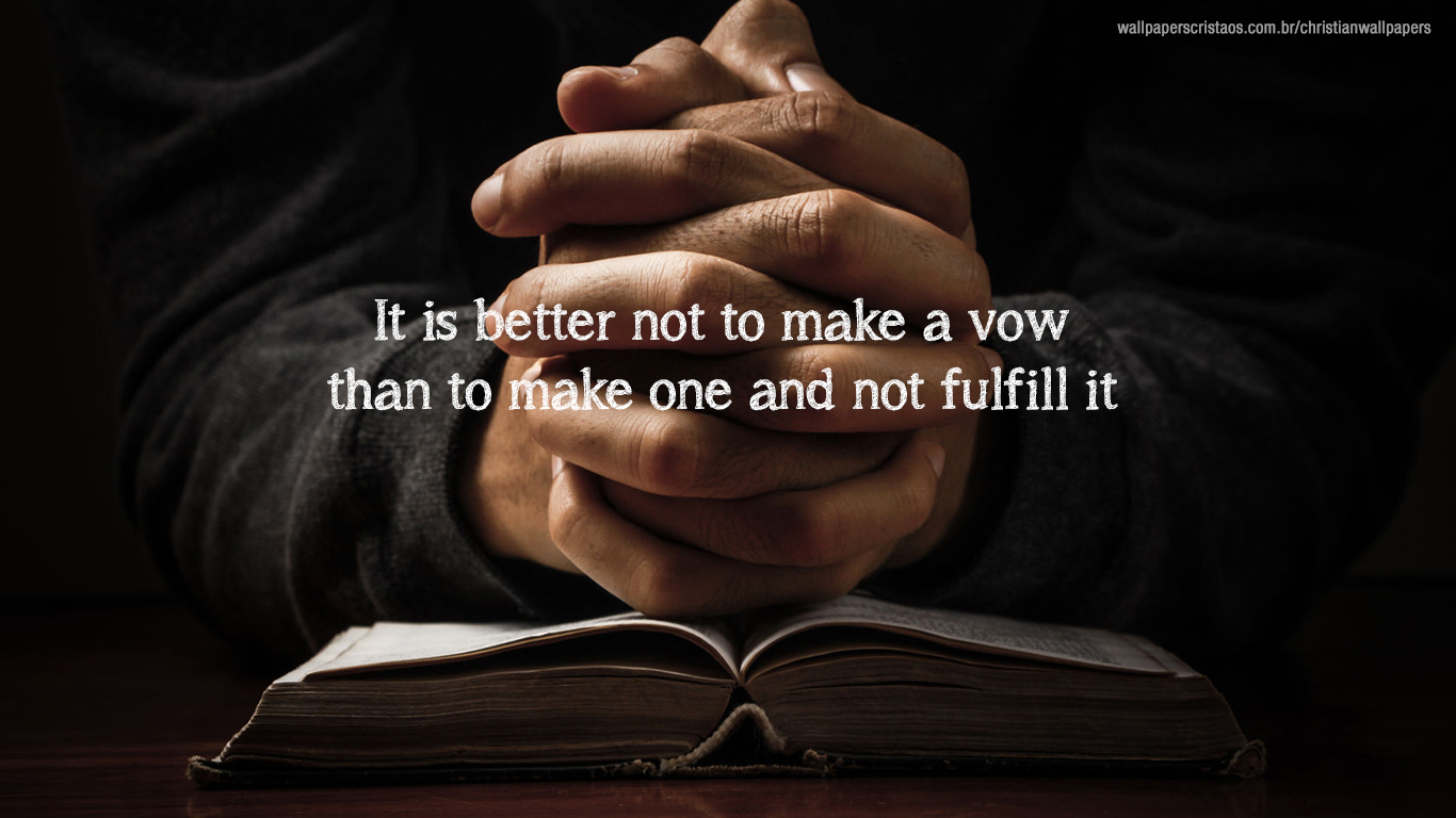 It is better not to make a vow than to make one and not fulfill it christian wallpapers_1366x768